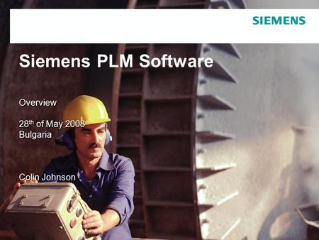 Siemens PLM Software Overview 28 th of May 2008 Bulgaria Colin Johnson.
