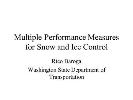 Multiple Performance Measures for Snow and Ice Control Rico Baroga Washington State Department of Transportation.