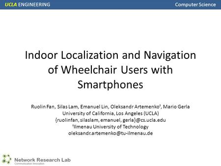 UCLA ENGINEERING Computer Science Indoor Localization and Navigation of Wheelchair Users with Smartphones Ruolin Fan, Silas Lam, Emanuel Lin, Oleksandr.