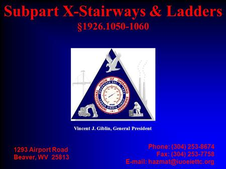 1293 Airport Road Beaver, WV 25813 Phone: (304) 253-8674 Fax: (304) 253-7758   Subpart X-Stairways & Ladders §1926.1050-1060.