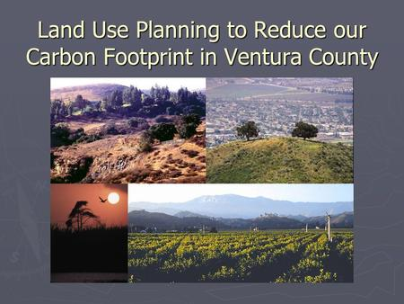 Land Use Planning to Reduce our Carbon Footprint in Ventura County.