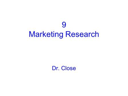 9 Marketing Research Dr. Close.