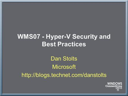 WMS07 - Hyper-V Security and Best Practices