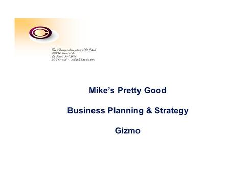 Mike's Pretty Good Business Planning & Strategy Gizmo The O'Connor Company of St. Paul 2168 W. Hoyt Ave. St. Paul, MN 55108 651-647-6109