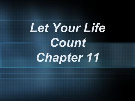 Let Your Life Count Chapter 11. If you love me, you will obey what I command. John 14:15.