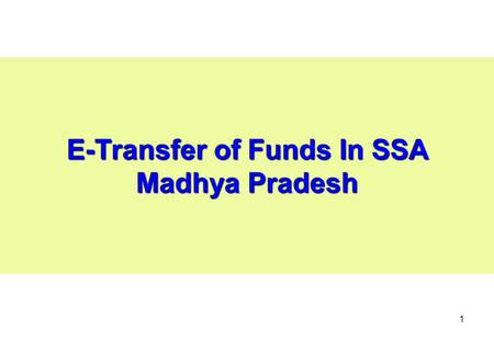 1 E-Transfer of Funds In SSA Madhya Pradesh. 2 Introduction The State Bank Of India & State Bank Of Indore provide coverage of more than 85% of total.