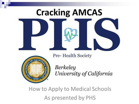 Cracking AMCAS How to Apply to Medical Schools As presented by PHS.