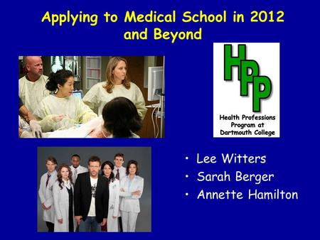 Applying to Medical School in 2012 and Beyond Lee Witters Sarah Berger Annette Hamilton.