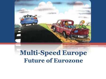 Multi-Speed Europe Future of Eurozone. The term European Commission's Glossary: Multi-speed Europe is the term used to describe the idea of a method.