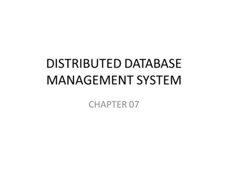DISTRIBUTED DATABASE MANAGEMENT SYSTEM CHAPTER 07.