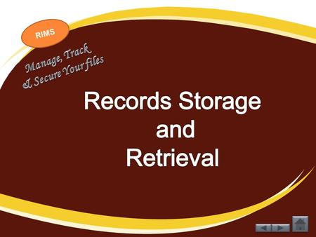 RIMS. RECORDS STORAGE METHODS RECORDS STORAGE METHODS RECORDS RETRIEVAL PROCESS RECORDS RETRIEVAL PROCESS STORAGE EQUIPMENT AND SUPPLIES STORAGE EQUIPMENT.