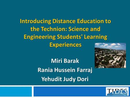 Introducing Distance Education to the Technion: Science and Engineering Students' Learning Experiences Miri Barak Rania Hussein Farraj Yehudit Judy Dori.