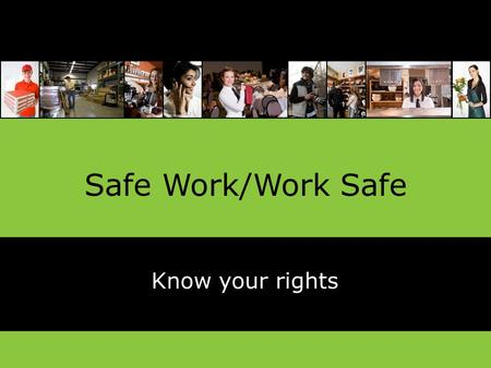 Safe Work/Work Safe Know your rights.  Developed by O[yes] - the Oregon Young Employee Safety Coalition.  www.oregonyoungworkers.org www.oregonyoungworkers.org.