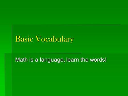 Basic Vocabulary Math is a language, learn the words!