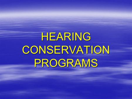 HEARING CONSERVATION PROGRAMS. Hearing Conservation Program A program provided by the mine operator to reduce occupational hearing loss among mine personnel.