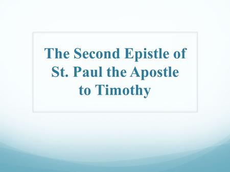 The Second Epistle of St. Paul the Apostle to Timothy.