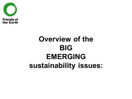 Overview of the BIG EMERGING sustainability issues: