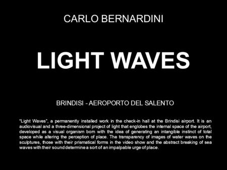 "LIGHT WAVES CARLO BERNARDINI BRINDISI - AEROPORTO DEL SALENTO ""Light Waves"", a permanently installed work in the check-in hall at the Brindisi airport."