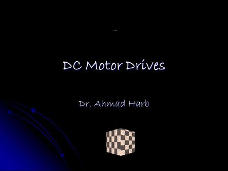 DC Motor Drives Dr. Ahmad Harb.