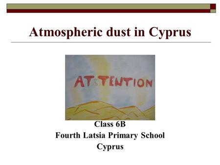 Atmospheric dust in Cyprus Class 6B Fourth Latsia Primary School Cyprus.