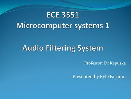 Professor: Dr Kepuska Presented by Kyle Farnum. Audio Manipulation through utilizing three types of filters: Low-pass filters Band- pass filters High-
