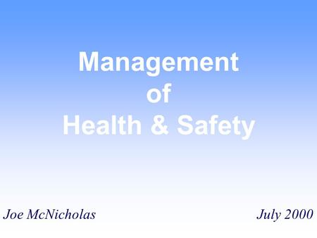 Management of Health & Safety Joe McNicholas July 2000.