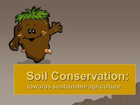 Soil Conservation: Soil Conservation: towards sustainable agriculture.