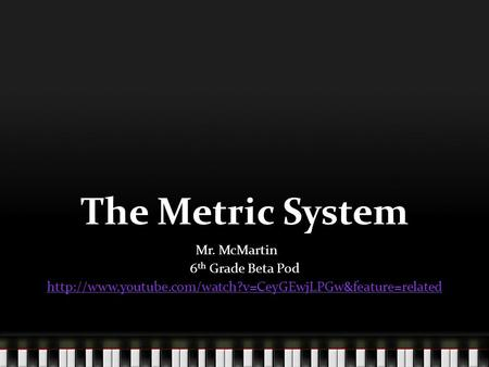 The Metric System Mr. McMartin 6th Grade Beta Pod