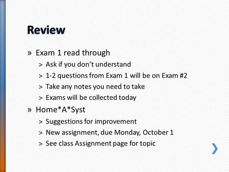 » Exam 1 read through ˃Ask if you don't understand ˃1-2 questions from Exam 1 will be on Exam #2 ˃Take any notes you need to take ˃Exams will be collected.