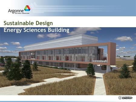 Sustainable Design Energy Sciences Building. 2 Sustainability Regulations DOE final rule [10 CFR part 433] (30% better than ASHRAE) DOE Order 430.2b: