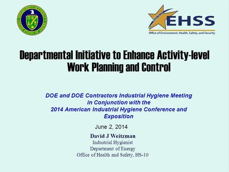 Departmental Initiative to Enhance Activity-level Work Planning and Control DOE and DOE Contractors Industrial Hygiene Meeting in Conjunction with the.