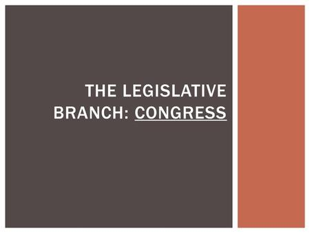 THE LEGISLATIVE BRANCH: CONGRESS. There are two chambers of Congress:  The House of Representatives  The Senate CONGRESS.