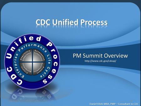 PM Summit Overview  Daniel Vitek MBA, PMP – Consultant to CDC.
