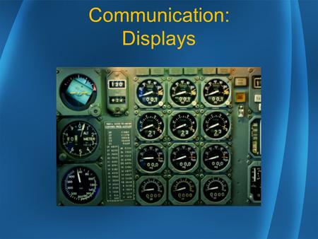 Communication: Displays. Definition Of A Display A display is an output device that communicates with a human.