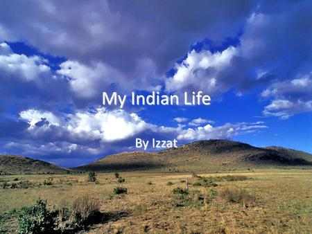 My Indian Life By Izzat Journal Entry #1 Hi my name is Bodaway meaning fire maker I am part of the Mohawk tribe My family and I live in the Eastern Wood.
