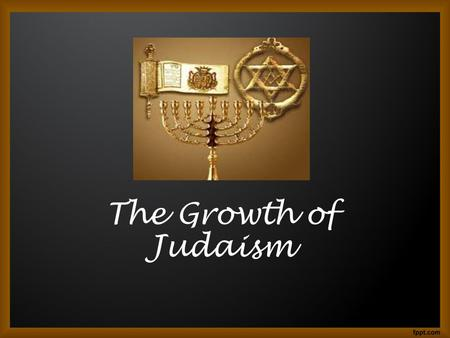 The Growth of Judaism.