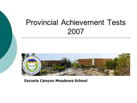 Provincial Achievement Tests 2007 Escuela Canyon Meadows School.