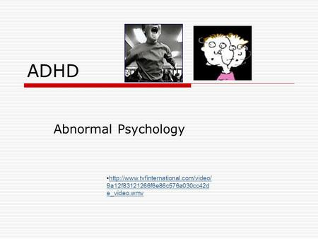 ADHD Abnormal Psychology  9a12f83121266f6e86c576a030cc42d e_video.wmvhttp://www.tvfinternational.com/video/ 9a12f83121266f6e86c576a030cc42d.