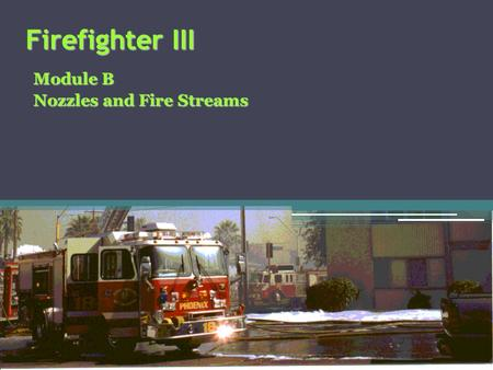 Module B Nozzles and Fire Streams