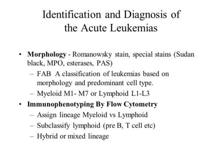 Identification and Diagnosis of the Acute Leukemias Morphology - Romanowsky stain, special stains (Sudan black, MPO, esterases, PAS) –FAB A classification.