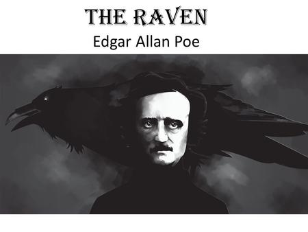 The Raven Edgar Allan Poe. Once upon a midnight dreary, while I pondered, weak and weary, Over many a quaint and curious volume of forgotten lore— While.