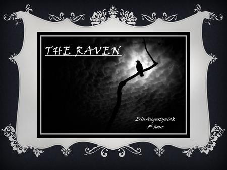 THE RAVEN Erin Augustyniak 5 th hour. DARK ROMANTICISM Writers and artists who…  Emphasized emotion, nature, and the individual  But… did NOT believe.