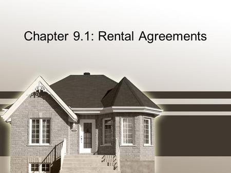 Chapter 9.1: Rental Agreements. Chapter 9.1 Vocab Lease –Contract between a tenant and a landlord Lessee –Tenant Lessor –Landlord Tenancy –Possession.