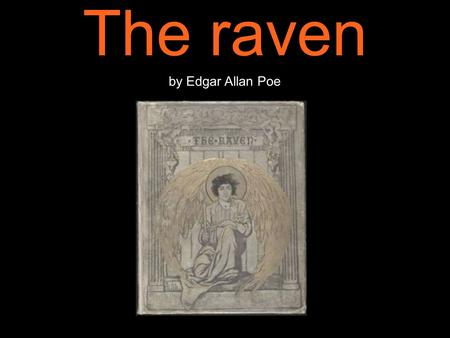 The raven by Edgar Allan Poe. Once upon a midnight dreary, while I pondered, weak and weary, Over many a quaint and curious volume of forgotten lore,
