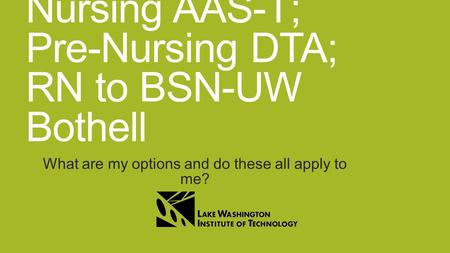 Nursing AAS-T; Pre-Nursing DTA; RN to BSN-UW Bothell What are my options and do these all apply to me?