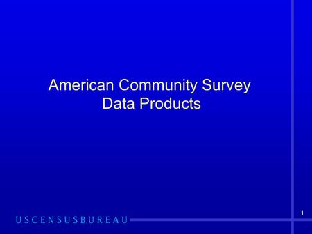 11 American Community Survey Data Products. 2 What do I need to know before using ACS data and data products?