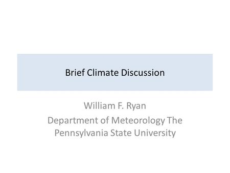 Brief Climate Discussion William F. Ryan Department of Meteorology The Pennsylvania State University.