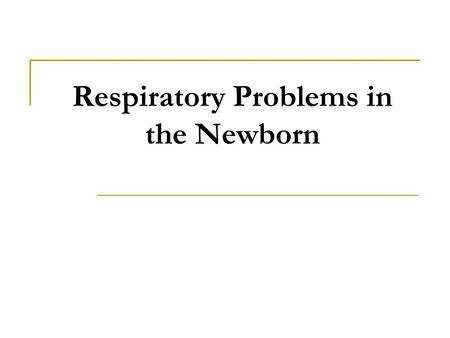 Respiratory Problems in the Newborn. Objectives 1. Understand pathophysiology of common respiratory conditions in the newborn 2. Management of these conditions.