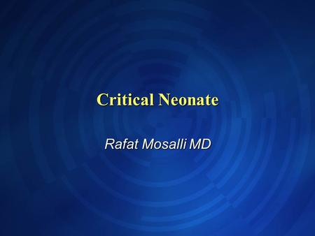 Critical Neonate Rafat Mosalli MD. Objectives Describe the algorithm for neonatal resuscitation and Delivery room management Describe the algorithm for.