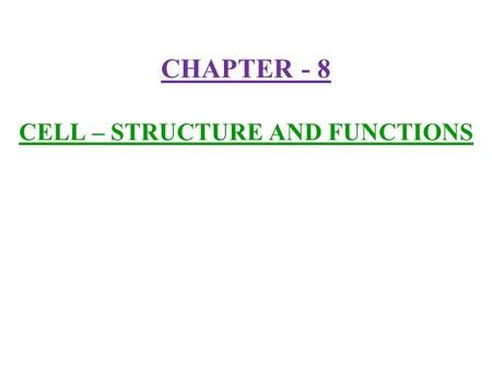 CHAPTER - 8 CELL – STRUCTURE AND FUNCTIONS